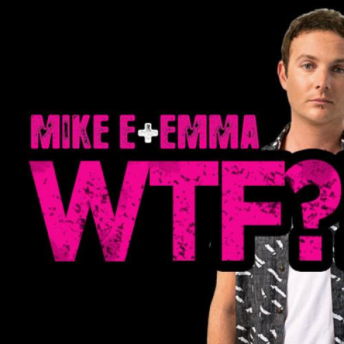 Mike E and Emma's WTF?!