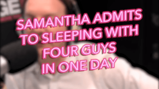 Samantha Admits to Sleeping With Four Guys in One Day
